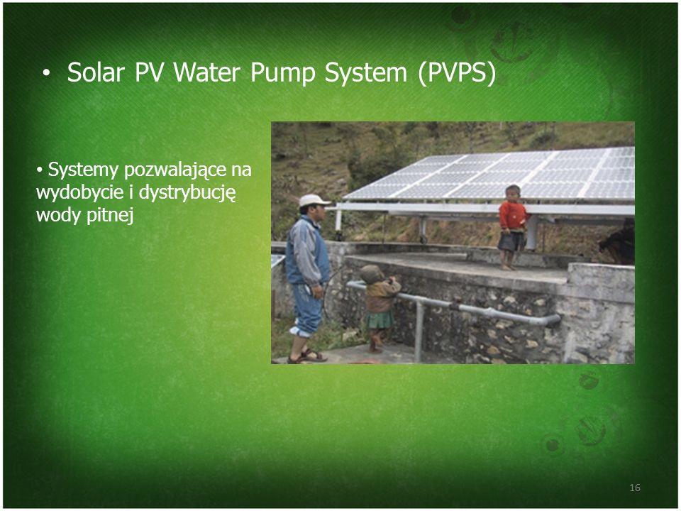 Solar PV Water Pump System (PVPS) 16 Systemy pozwalające na wydobycie i dystrybucję wody pitnej