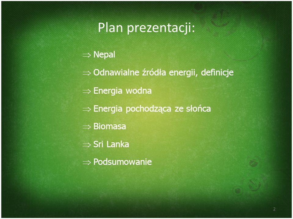Plan prezentacji: Nepal Odnawialne źródła energii, definicje Energia wodna Energia pochodząca ze słońca Biomasa Sri Lanka Podsumowanie 2