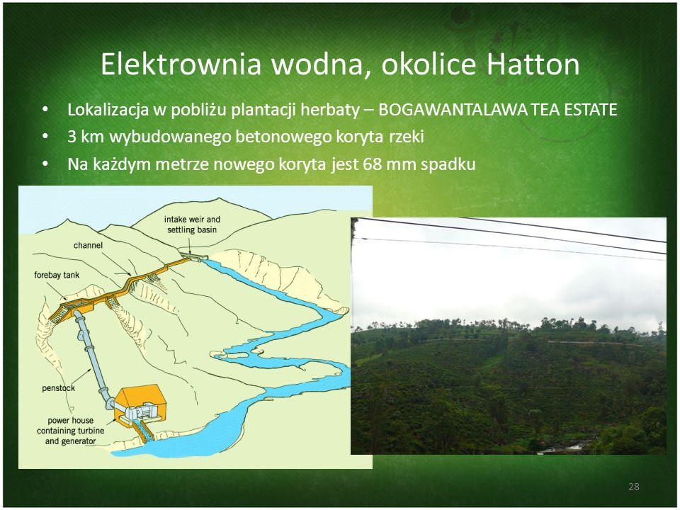 Elektrownia wodna, okolice Hatton Lokalizacja w pobliżu plantacji herbaty – BOGAWANTALAWA TEA ESTATE 3 km wybudowanego betonowego koryta rzeki Na każd