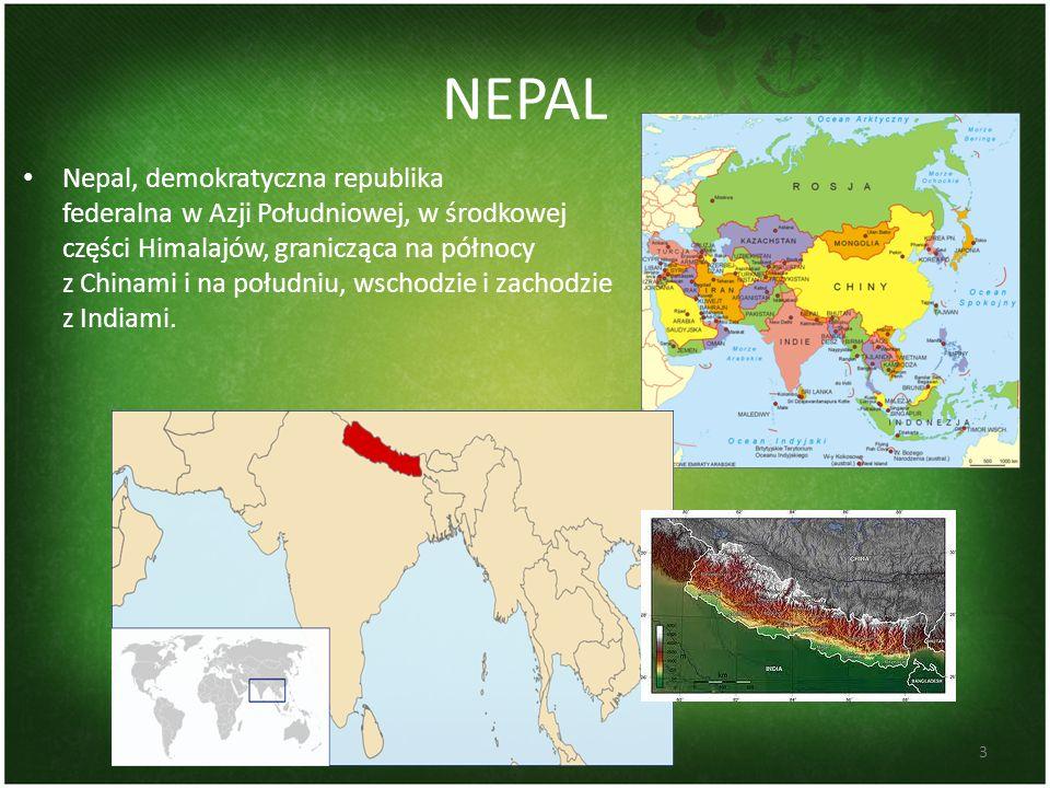 NEPAL Nepal, demokratyczna republika federalna w Azji Południowej, w środkowej części Himalajów, granicząca na północy z Chinami i na południu, wschod