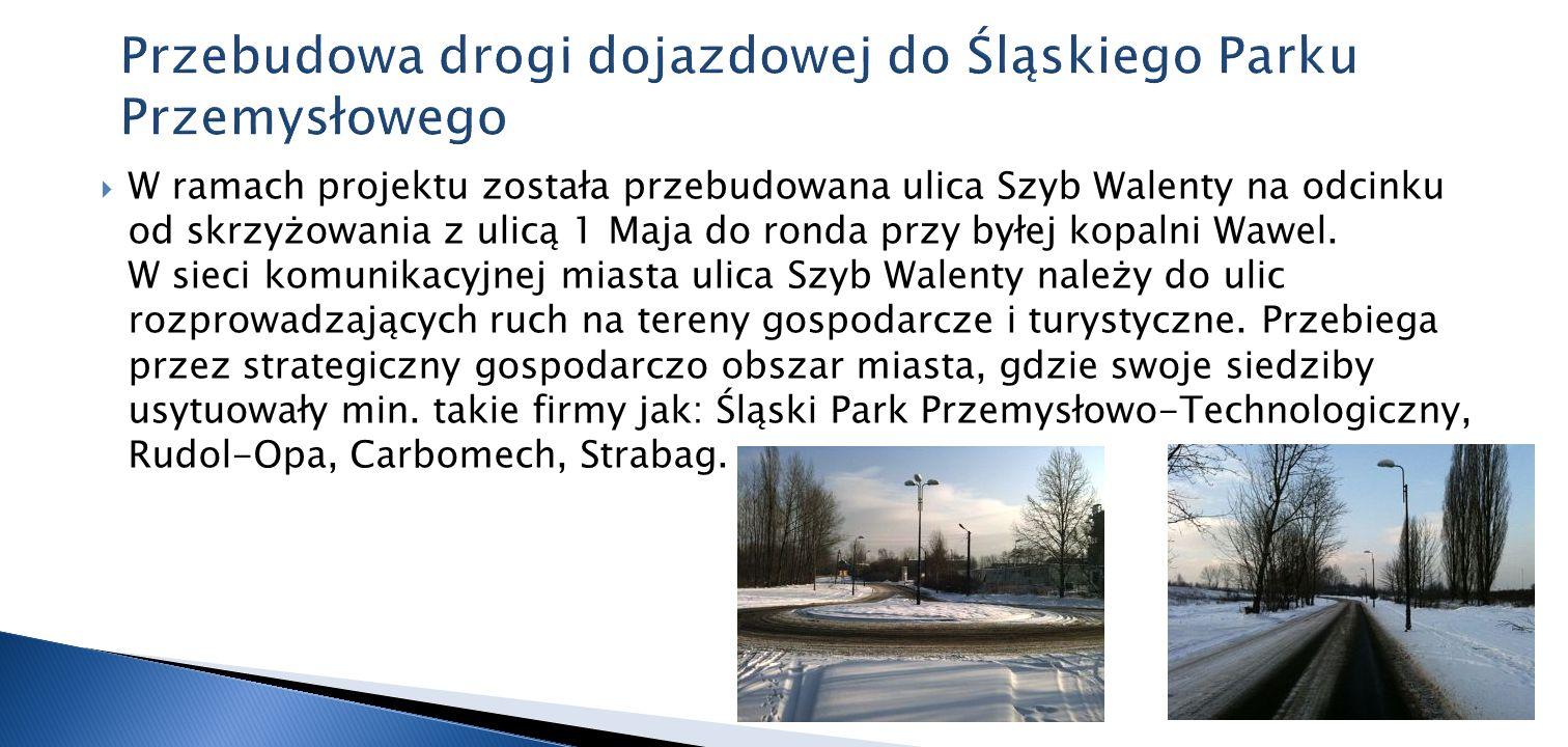 W ramach projektu została przebudowana ulica Szyb Walenty na odcinku od skrzyżowania z ulicą 1 Maja do ronda przy byłej kopalni Wawel. W sieci komunik