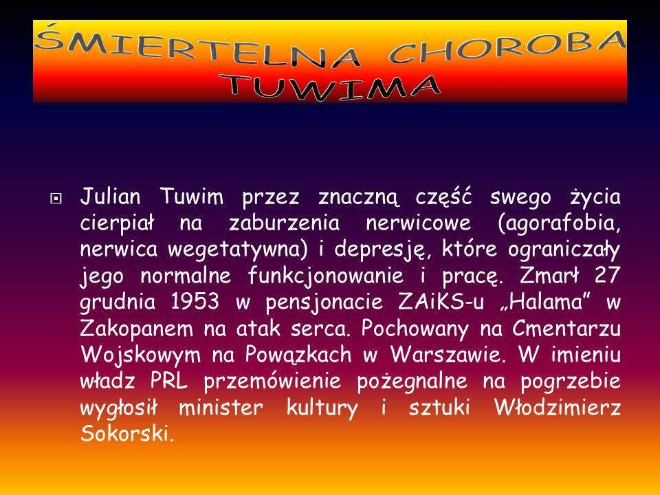 Julian Tuwim przez znaczną część swego życia cierpiał na zaburzenia nerwicowe (agorafobia, nerwica wegetatywna) i depresję, które ograniczały jego normalne funkcjonowanie i pracę.