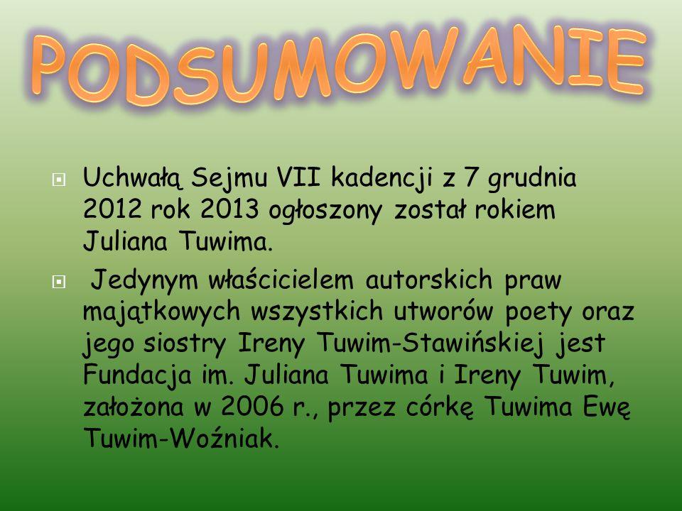 Uchwałą Sejmu VII kadencji z 7 grudnia 2012 rok 2013 ogłoszony został rokiem Juliana Tuwima.