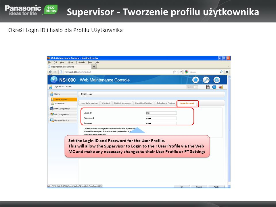 Set the Login ID and Password for the User Profile. This will allow the Supervisor to Login to their User Profile via the Web MC and make any necessar