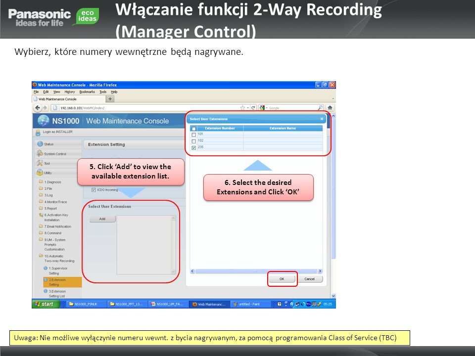 5. Click Add to view the available extension list. 6. Select the desired Extensions and Click OK Wybierz, które numery wewnętrzne będą nagrywane. Uwag