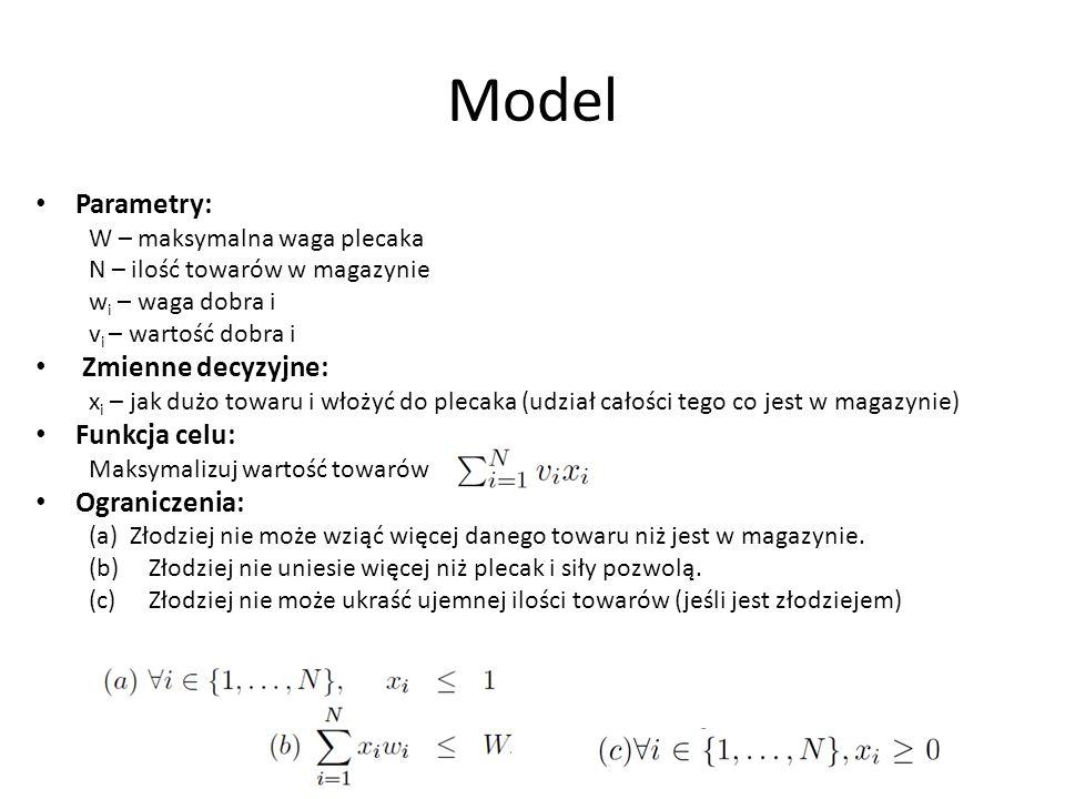 Model Parametry: W – maksymalna waga plecaka N – ilość towarów w magazynie w i – waga dobra i v i – wartość dobra i Zmienne decyzyjne: x i – jak dużo