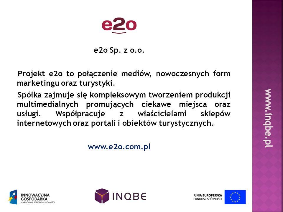 e2o Sp. z o.o. Projekt e2o to połączenie mediów, nowoczesnych form marketingu oraz turystyki. Spółka zajmuje się kompleksowym tworzeniem produkcji mul