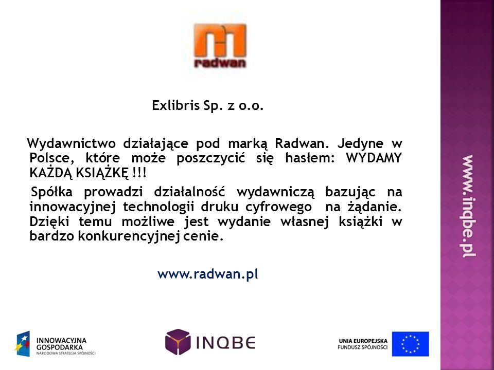 Exlibris Sp. z o.o. Wydawnictwo działające pod marką Radwan. Jedyne w Polsce, które może poszczycić się hasłem: WYDAMY KAŻDĄ KSIĄŻKĘ !!! Spółka prowad
