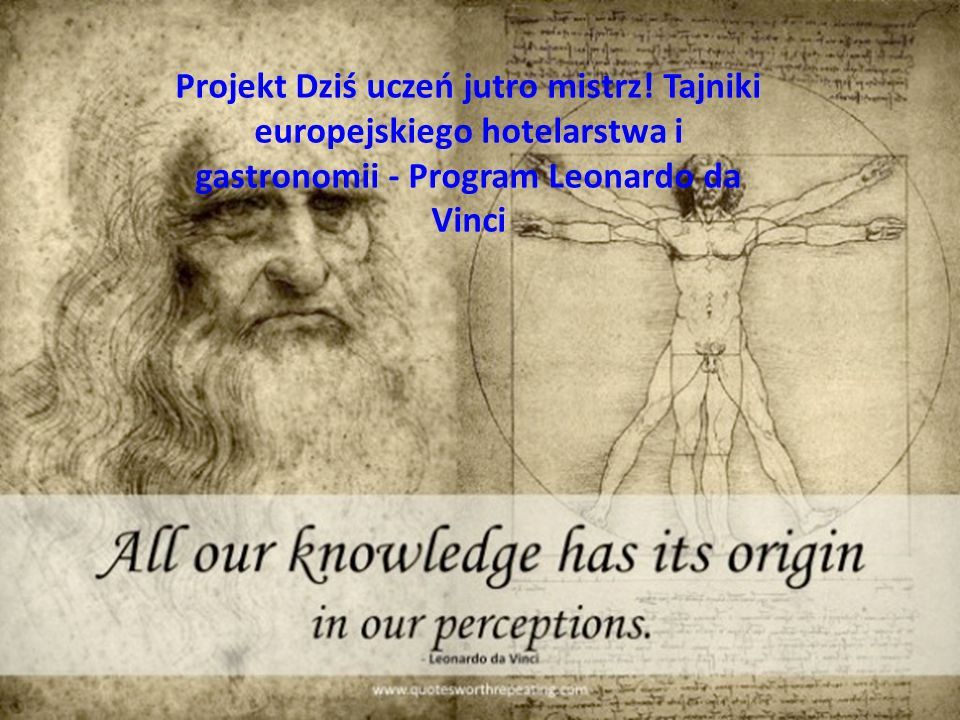 Projekt,, Leonardo da Vinci Dziś uczeń jutro mistrz! Tajniki europejskiego hotelarstwa i gastronomii Projekt Dziś uczeń jutro mistrz! Tajniki europejs