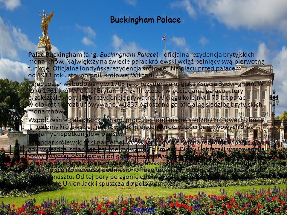 Buckingham Palace Pałac Buckingham (ang. Buckingham Palace) - oficjalna rezydencja brytyjskich monarchów. Największy na świecie pałac królewski wciąż