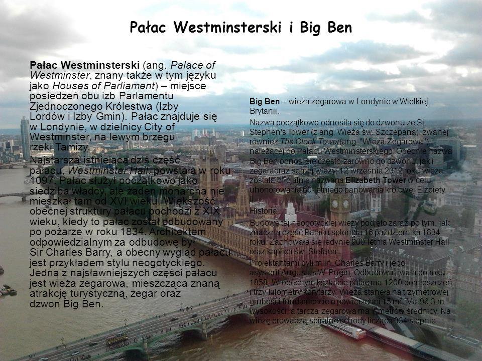 Pałac Westminsterski i Big Ben Pałac Westminsterski (ang. Palace of Westminster, znany także w tym języku jako Houses of Parliament) – miejsce posiedz