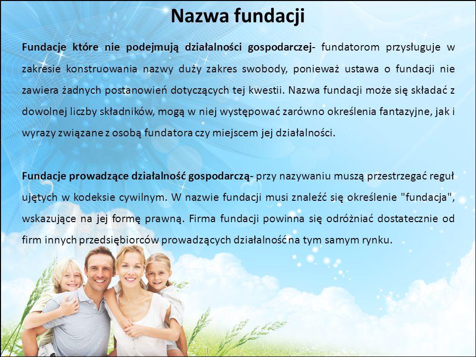 Nazwa fundacji Fundacje które nie podejmują działalności gospodarczej- fundatorom przysługuje w zakresie konstruowania nazwy duży zakres swobody, poni