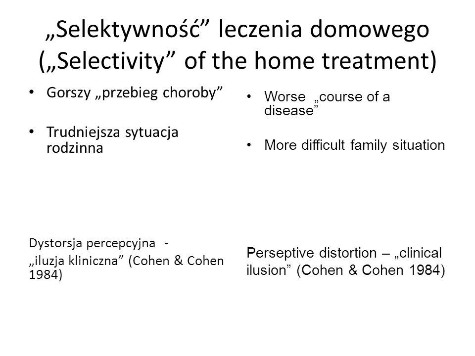 Selektywność leczenia domowego (Selectivity of the home treatment) Gorszy przebieg choroby Trudniejsza sytuacja rodzinna Dystorsja percepcyjna - iluzj