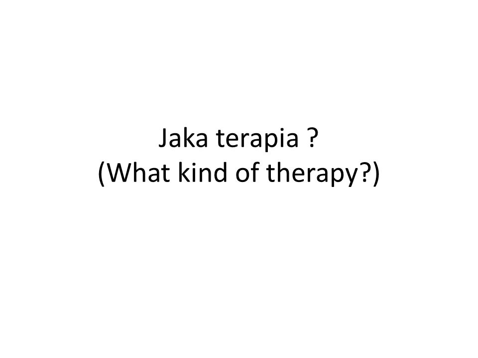 Jaka terapia ? (What kind of therapy?)