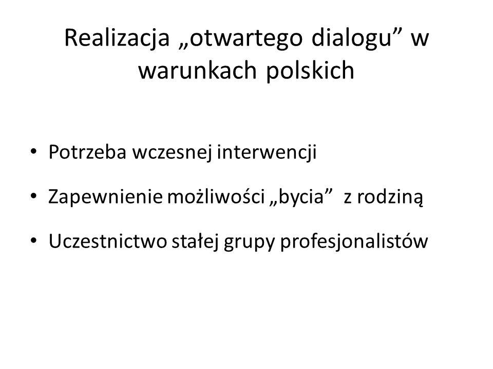 Realizacja otwartego dialogu w warunkach polskich Potrzeba wczesnej interwencji Zapewnienie możliwości bycia z rodziną Uczestnictwo stałej grupy profe