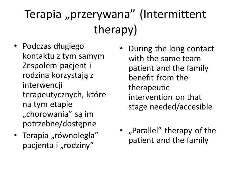 Terapia przerywana (Intermittent therapy) Podczas długiego kontaktu z tym samym Zespołem pacjent i rodzina korzystają z interwencji terapeutycznych, k