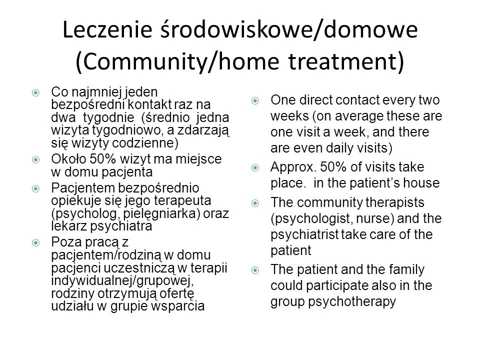 Leczenie środowiskowe/domowe (Community/home treatment) Co najmniej jeden bezpośredni kontakt raz na dwa tygodnie (średnio jedna wizyta tygodniowo, a