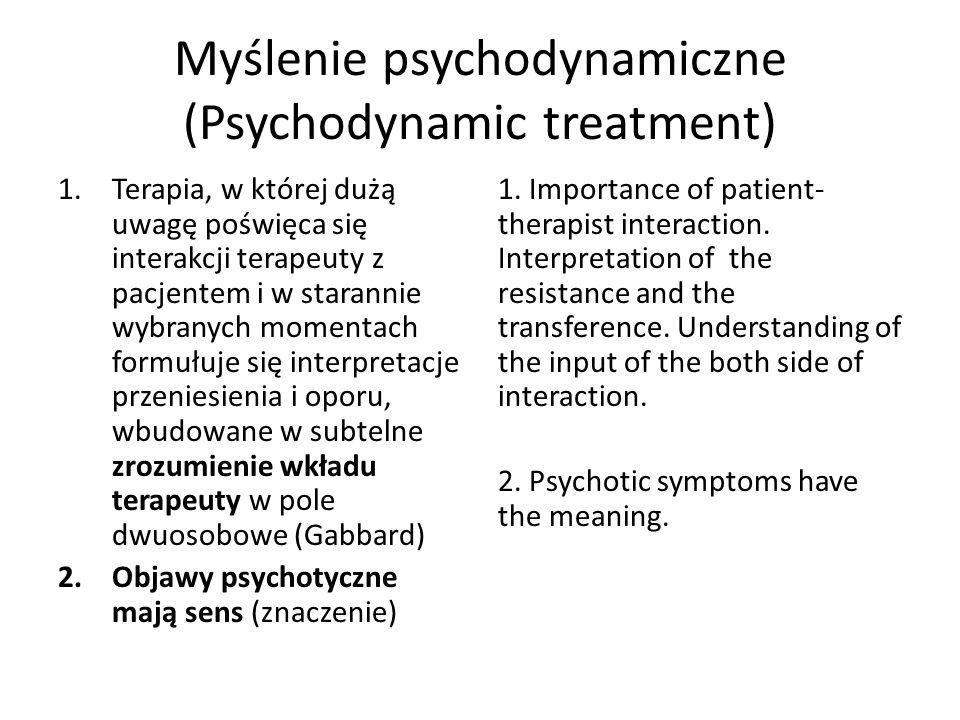 Myślenie psychodynamiczne (Psychodynamic treatment) 1.Terapia, w której dużą uwagę poświęca się interakcji terapeuty z pacjentem i w starannie wybrany