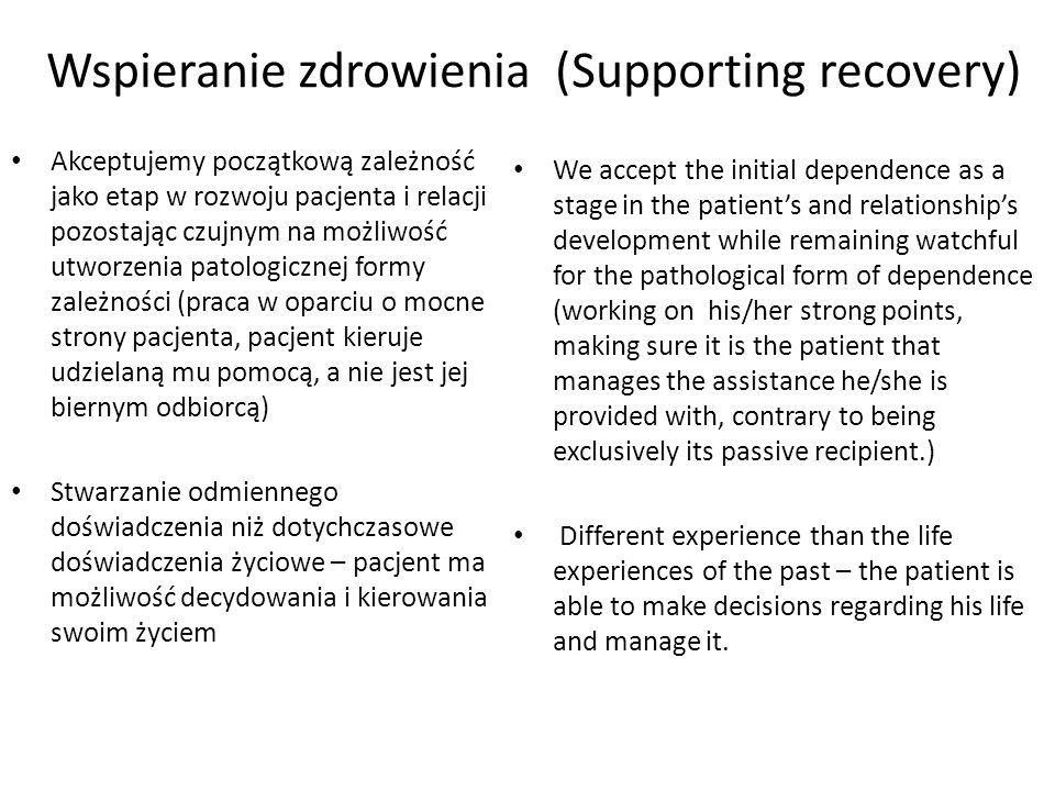 Wspieranie zdrowienia (Supporting recovery) Akceptujemy początkową zależność jako etap w rozwoju pacjenta i relacji pozostając czujnym na możliwość ut