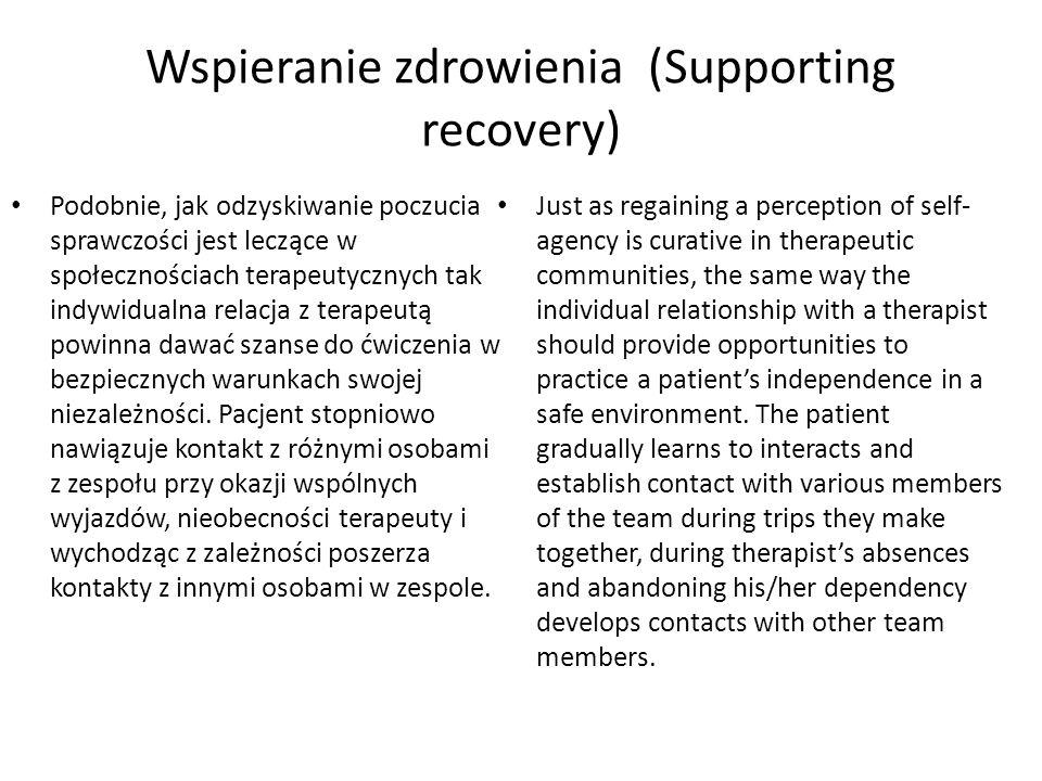 Wspieranie zdrowienia (Supporting recovery) Podobnie, jak odzyskiwanie poczucia sprawczości jest leczące w społecznościach terapeutycznych tak indywid