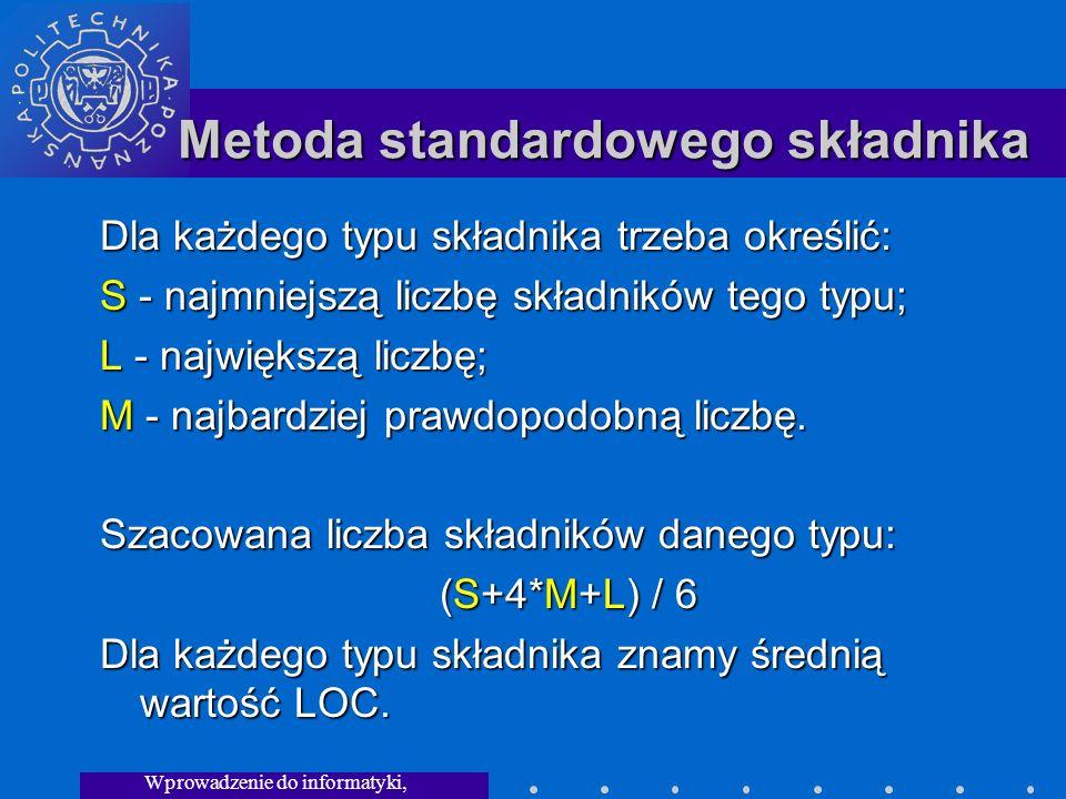 Wprowadzenie do informatyki, Wykład 3 Metoda standardowego składnika Dla każdego typu składnika trzeba określić: S - najmniejszą liczbę składników tego typu; L - największą liczbę; M - najbardziej prawdopodobną liczbę.