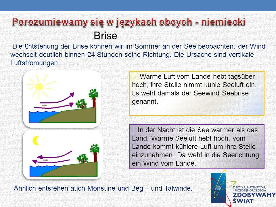 Ähnlich entsfehen auch Monsune und Beg – und Talwinde. Die Ɛ ntstehung der Brise können wir im Sommer an der See beobachten: der Wind wechselt deutlic