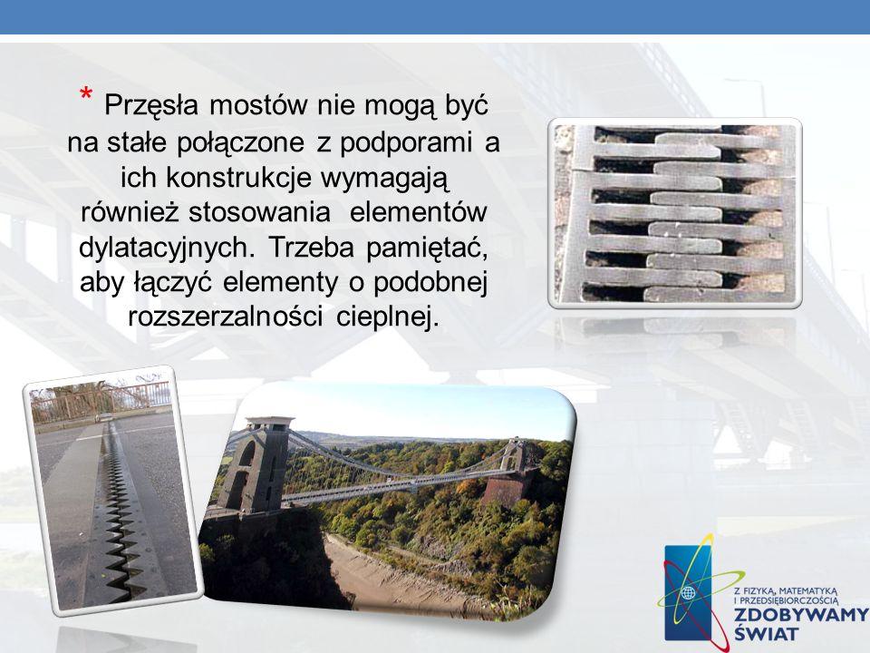* Przęsła mostów nie mogą być na stałe połączone z podporami a ich konstrukcje wymagają również stosowania elementów dylatacyjnych. Trzeba pamiętać, a