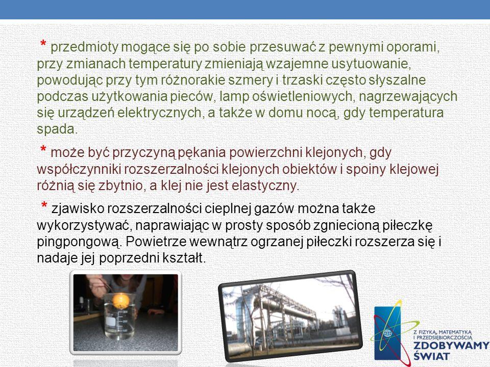 * przedmioty mogące się po sobie przesuwać z pewnymi oporami, przy zmianach temperatury zmieniają wzajemne usytuowanie, powodując przy tym różnorakie