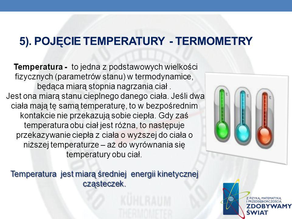 5). POJĘCIE TEMPERATURY - TERMOMETRY Temperatura - to jedna z podstawowych wielkości fizycznych (parametrów stanu) w termodynamice, będąca miarą stopn