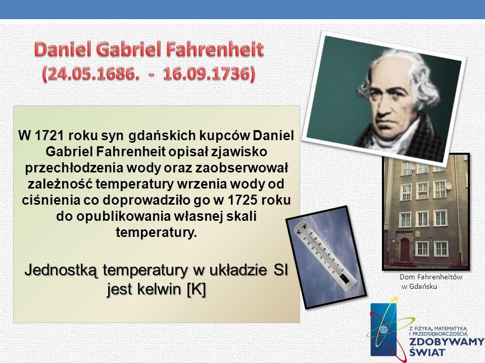 W 1721 roku syn gdańskich kupców Daniel Gabriel Fahrenheit opisał zjawisko przechłodzenia wody oraz zaobserwował zależność temperatury wrzenia wody od