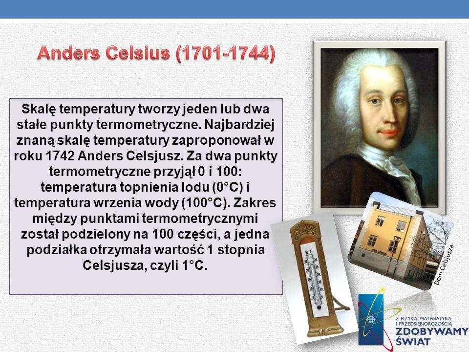 Skalę temperatury tworzy jeden lub dwa stałe punkty termometryczne. Najbardziej znaną skalę temperatury zaproponował w roku 1742 Anders Celsjusz. Za d