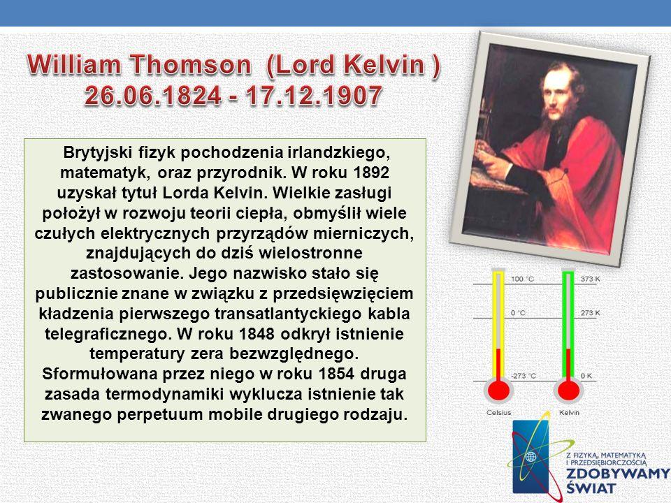 Brytyjski fizyk pochodzenia irlandzkiego, matematyk, oraz przyrodnik. W roku 1892 uzyskał tytuł Lorda Kelvin. Wielkie zasługi położył w rozwoju teorii