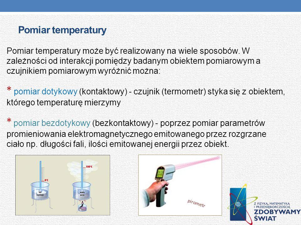 Pomiar temperatury Pomiar temperatury może być realizowany na wiele sposobów. W zależności od interakcji pomiędzy badanym obiektem pomiarowym a czujni