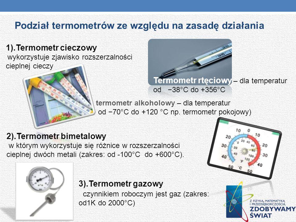 1).Termometr cieczowy wykorzystuje zjawisko rozszerzalności cieplnej cieczy Termometr rtęciowy – dla temperatur od 38°C do +356°C Podział termometrów