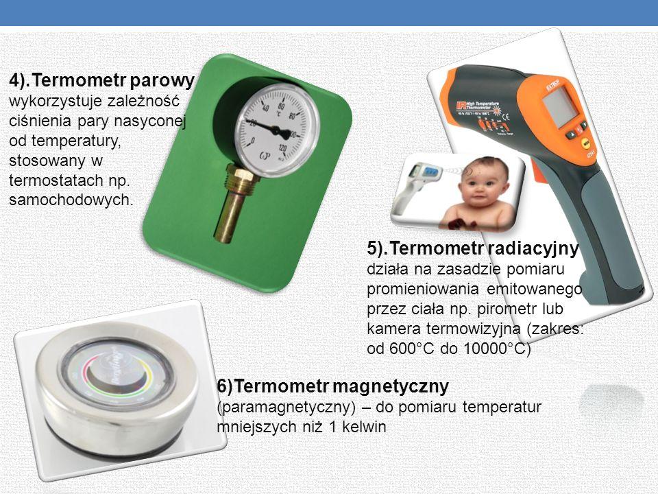 4).Termometr parowy wykorzystuje zależność ciśnienia pary nasyconej od temperatury, stosowany w termostatach np. samochodowych. 5).Termometr radiacyjn