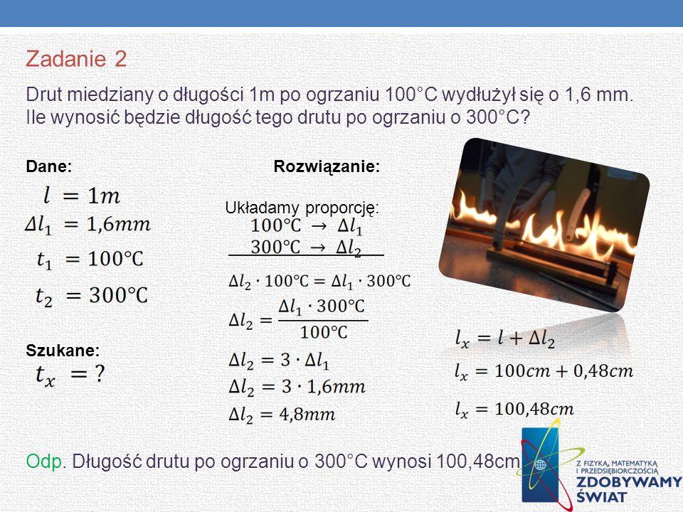 Zadanie 2 Drut miedziany o długości 1m po ogrzaniu 100°C wydłużył się o 1,6 mm. Ile wynosić będzie długość tego drutu po ogrzaniu o 300°C? Dane: Rozwi