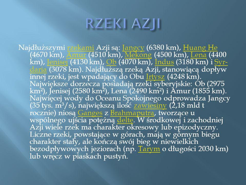Najdłuższymi rzekami Azji są: Jangcy (6380 km), Huang He (4670 km), Amur (4510 km), Mekong (4500 km), Lena (4400 km), Jenisej (4130 km), Ob (4070 km),