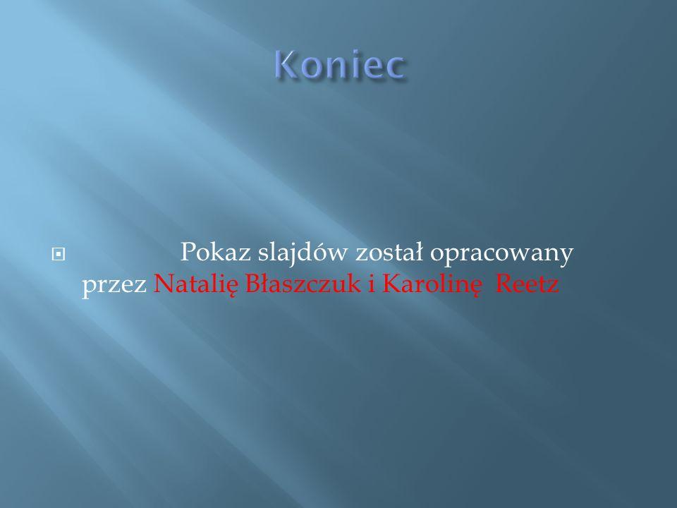 Pokaz slajdów został opracowany przez Natalię Błaszczuk i Karolinę Reetz