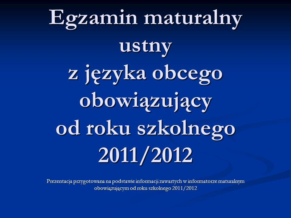 Egzamin maturalny ustny z języka obcego obowiązujący od roku szkolnego 2011/2012 Prezentacja przygotowana na podstawie informacji zawartych w informat