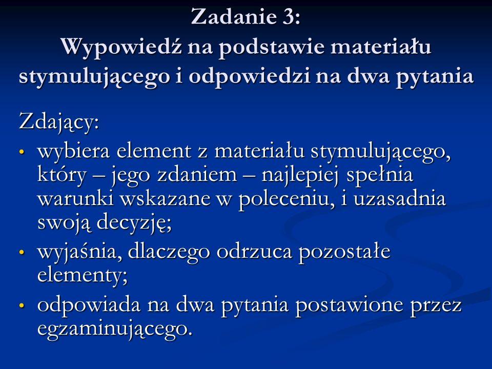 Zadanie 3: Wypowiedź na podstawie materiału stymulującego i odpowiedzi na dwa pytania Zdający: wybiera element z materiału stymulującego, który – jego