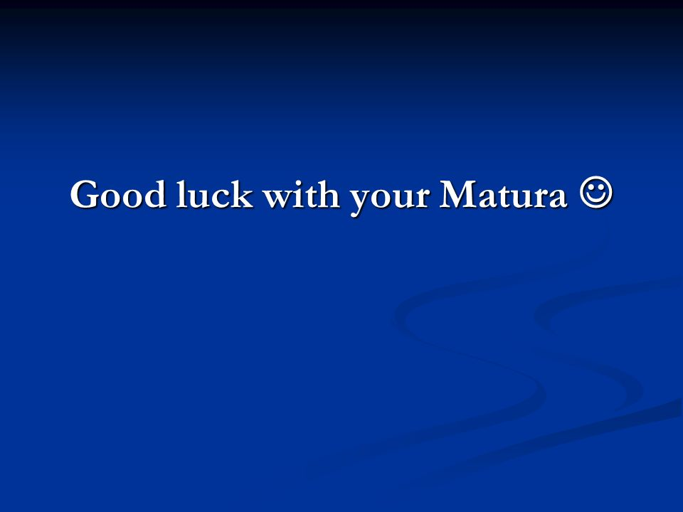 Good luck with your Matura Good luck with your Matura
