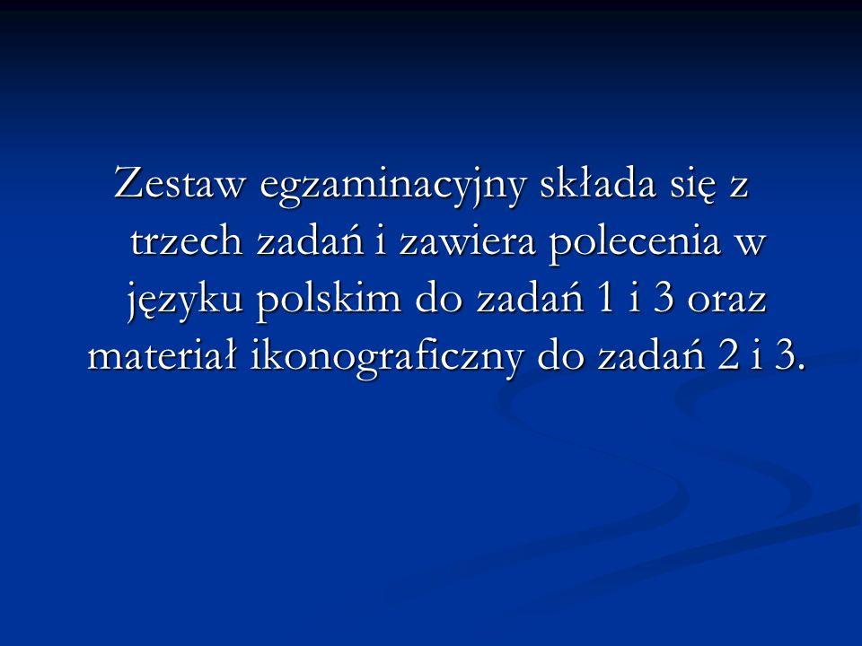 Zestaw egzaminacyjny składa się z trzech zadań i zawiera polecenia w języku polskim do zadań 1 i 3 oraz materiał ikonograficzny do zadań 2 i 3.
