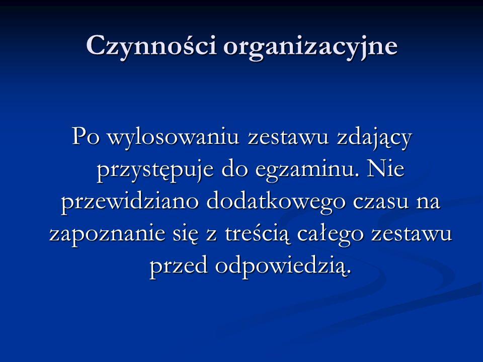 Czynności organizacyjne Po wylosowaniu zestawu zdający przystępuje do egzaminu. Nie przewidziano dodatkowego czasu na zapoznanie się z treścią całego