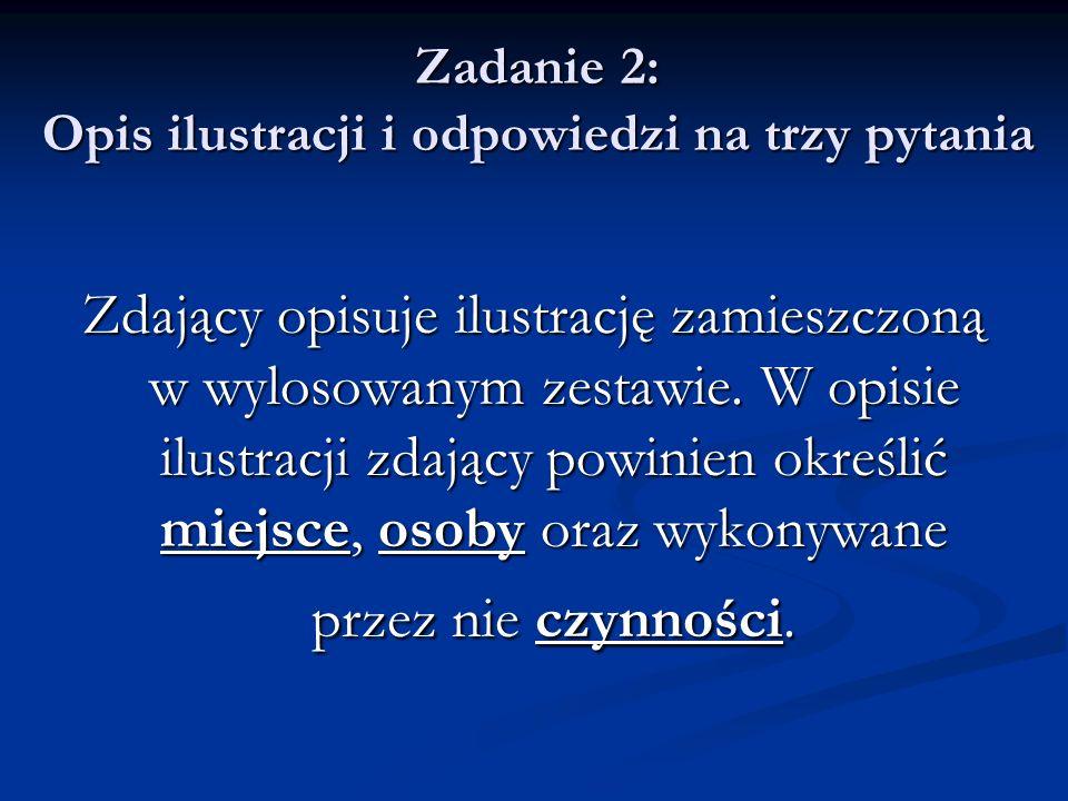 Zadanie 2: Opis ilustracji i odpowiedzi na trzy pytania Następnie odpowiada na trzy pytania postawione przez egzaminującego.