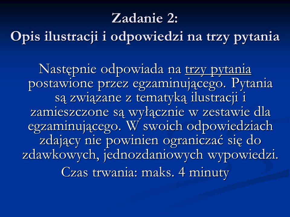 Zadanie 3: Wypowiedź na podstawie materiału stymulującego i odpowiedzi na dwa pytania Zdający ma ok.