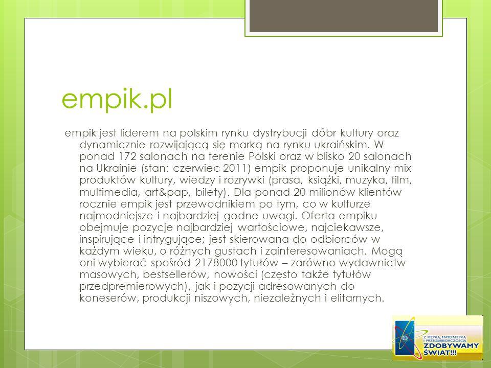 empik.pl empik jest liderem na polskim rynku dystrybucji dóbr kultury oraz dynamicznie rozwijającą się marką na rynku ukraińskim. W ponad 172 salonach