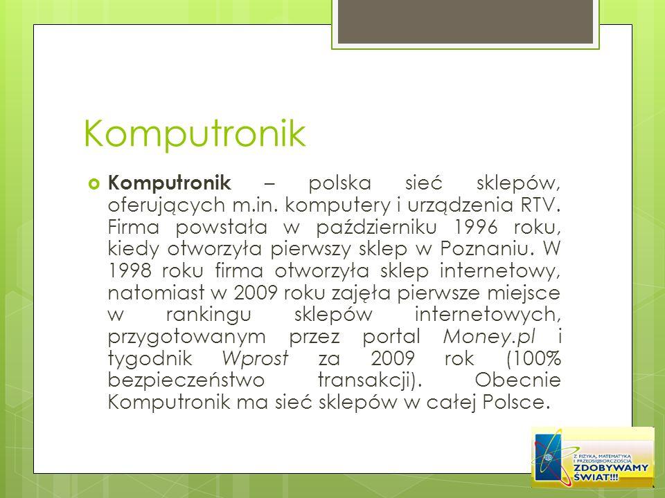 Komputronik Komputronik – polska sieć sklepów, oferujących m.in. komputery i urządzenia RTV. Firma powstała w październiku 1996 roku, kiedy otworzyła