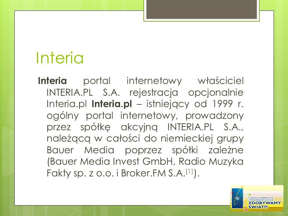Interia Interia portal internetowy właściciel INTERIA.PL S.A. rejestracja opcjonalnie Interia.pl Interia.pl – istniejący od 1999 r. ogólny portal inte