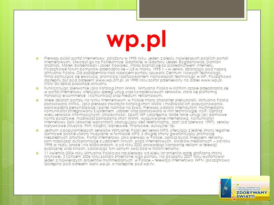 wp.pl Pierwszy polski portal internetowy, założony w 1995 roku. Jeden z pięciu największych polskich portali internetowych. Stworzyli go na Politechni