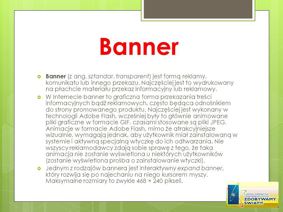 Banner Banner (z ang. sztandar, transparent) jest formą reklamy, komunikatu lub innego przekazu. Najczęściej jest to wydrukowany na płachcie materiału